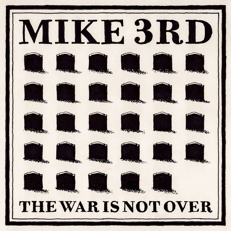 "Mike 3rd ""The War Is Not Over"""
